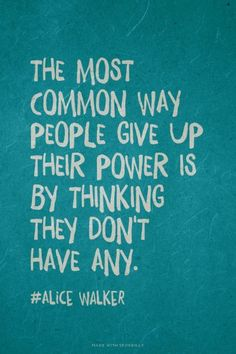 """The most common way people give up their power is by thinking they don't have any."" ~Alice Walker #power #empowerment #quotes"