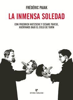 La inmensa soledad : con Friedrich Nietzsche y Cesare Pavese, huérfanos bajo el cielo de Turín / Frédéric Pajak Editorial:Madrid : Síntesis, D.L.2000 http://absysnet.bbtk.ull.es/cgi-bin/abnetopac?TITN=196795