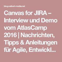Canvas for JIRA – Interview und Demo vom AtlasCamp 2016   Nachrichten, Tipps & Anleitungen für Agile, Entwicklung, Atlassian Software (JIRA, Confluence, Stash, ...) und //SEIBERT/MEDIA
