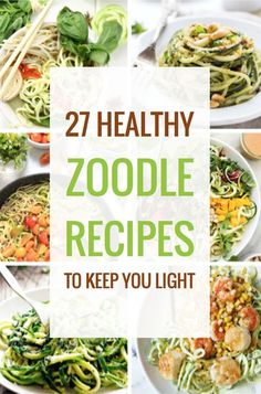 27 Healthy Zucchini Noodle Recipes to Keep You Light