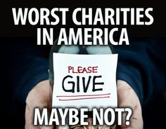"The Tampa Bay Times and The Center for Investigative Reporting have released a list of ""America's Worst Charities,"" 50 organizations that raised billions of dollars, but give as little as 3 cents on the dollar to the actual cause!  THREE cents on the dollar?!  This should be illegal.  Review, and spread the word."