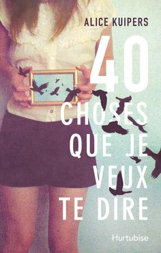 40 choses que je veux te dire / Alice Kuipers. Éditions Hurtubise (EPUB) (Adolescent -- Roman)