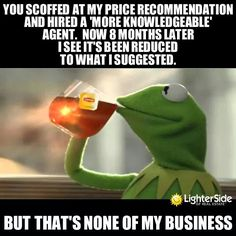 Real estate humor. Kermit the frog. So true