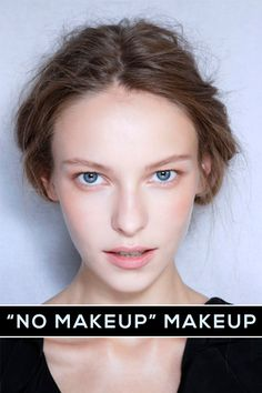 "How to get the ""no makeup"" makeup look @stylecaster"