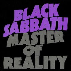 "Black Sabbath, 'Master of Reality' - The greatest sludge-metal band of them all in its prime. Paranoid may have bigger hits, but Master of Reality, released a mere six months later, is heavier. The highlight is ""Sweet Leaf,"" a droning love song to marijuana. But the vibe is perfectly summed up by the final track, ""Into the Void."" - Summary from ""Music Moves Me""."