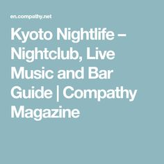 Kyoto Nightlife – Nightclub, Live Music and Bar Guide | Compathy Magazine