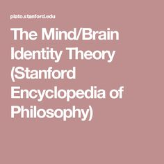 The Mind/Brain Identity Theory (Stanford Encyclopedia of Philosophy) Theory, Philosophy, Brain, Identity, Mindfulness, School, The Brain, Philosophy Books, Personal Identity