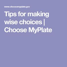 Tips for making wise choices   Choose MyPlate
