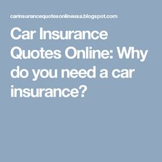 Car Insurance Quotes Online: Why do you need a car insurance?