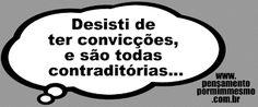 Pensamento por mim mesmo - As Frases de Fabian Balbinot: 15/11/11 - Convicções