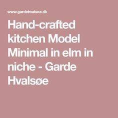 Hand-crafted kitchen Model Minimal in elm in niche - Garde Hvalsøe