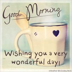 Good Morning Have A Wonderful Day morning good MORNING morning quotes good morning quotes Good Morning For Him, Special Good Morning, Good Morning Funny, Morning Morning, Good Morning Coffee, Good Morning Picture, Good Morning Friends, Good Morning Messages, Good Morning Wishes