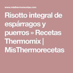 Risotto integral de espárragos y puerros » Recetas Thermomix | MisThermorecetas Rissoto Thermomix, Risotto, Menu, Meals, Libros, Menu Board Design