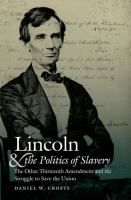 Lincoln hated slavery, but he also believed it to be legal where it already existed, and he never imagined a war to end it. In 1861, as part of a final effort to preserve the Union and prevent war, the new president offered to accept a constitutional amendment that barred Congress from interfering with slavery in slave states. Crofts unearths the history and political maneuvering behind this attempted amendment, the polar opposite of the actual Thirteenth Amendment of 1865 that ended…