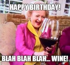 betty white happy birthday meme wine Best Picture For Birthday quotes humorous For Your Taste You ar Free Happy Birthday Cards, Happy Birthday Wishes For A Friend, Birthday Quotes For Him, Birthday Messages, Happy Birthdays, Birthday Ideas, Sister Birthday Quotes Funny, Happy Birthday For Her, Funny Birthday Pics