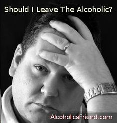"""Should you leave your alcoholic husband, wife, girlfriend or boyfriend?  Click on the image to join the decision happening right now on our website.  Personally, I spent a lot  of years being involved in Al-anon before I made the decision to leave.  The only reason I did so was because the alcoholic had become aggressively abusive, in every sense of the word """"abuse.""""    What is your situation like? Are you wondering if you should stay with the alcoholic or leave your spouse?"""