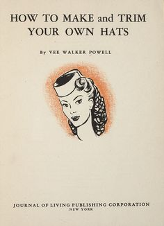 How to Make and Trim Your Own Hats by Vee Walker Powell