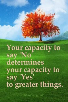 Your capacity to say 'No' determines your capacity to say 'Yes' to greater things. #quote