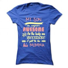 Limited Edition My son is super awesome And Im the lucky one because I get to be…