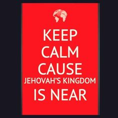 Cause Jehovah's Kingdom Is Near.