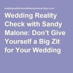 Wedding Reality Check Podcast with Sandy Malone: Don't Give Yourself a Big Zit for Your Wedding