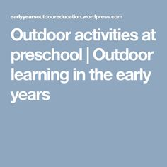 Outdoor activities at preschool   Outdoor learning in the early years