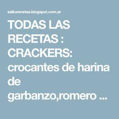 TODAS LAS RECETAS : CRACKERS: crocantes de harina de garbanzo,romero y ajo!