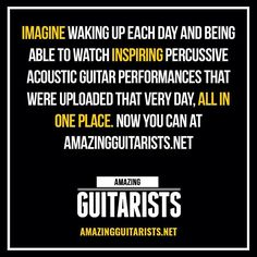Imagine waking up each day and being able to watch inspiring percussive acoustic guitar performances that were uploaded that very day all in one place. Now you can at AmazingGuitarists.net @amazingguitarists