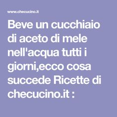 Beve un cucchiaio di aceto di mele nell'acqua tutti i giorni,ecco cosa succede Ricette di checucino.it : Body Care, Healthy Life, The Cure, Food And Drink, Health Fitness, Sissi, Hobby, Routine, Cheesecake