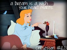 a dream is a wish your heart makes   #cinderella