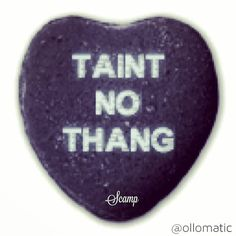 taint no thang  #scampbyollomatic #ollomatic #scamp #candyhearts