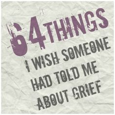64 Things I Wish Someone Had Told Me About Grief, this is a helpful read.