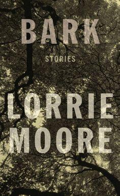 Bark: Stories by Lorrie Moore
