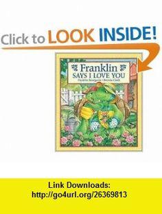 Franklin Says I Love You (9781553370352) Paulette Bourgeois, Brenda Clark , ISBN-10: 155337035X  , ISBN-13: 978-1553370352 ,  , tutorials , pdf , ebook , torrent , downloads , rapidshare , filesonic , hotfile , megaupload , fileserve