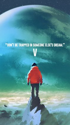 """""""Don't be trapped in someone else's dream"""""""