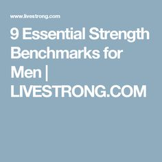 9 Essential Strength Benchmarks for Men | LIVESTRONG.COM