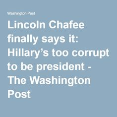 Lincoln Chafee finally says it: Hillary's too corrupt to be president - The Washington Post