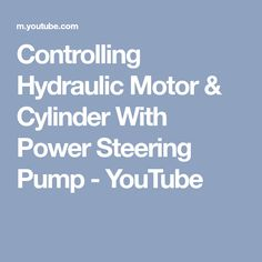 Controlling Hydraulic Motor & Cylinder With Power Steering Pump - YouTube
