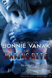 The Mating Rite (Big, Beautiful Werewolf) (Werewolves of Montana)  New PNR! A sexy werewolf shifter must convince his mate to embrace the fiery passion of her wolf nature.  More at Bonnie Vanak's website!