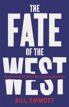 The fate of the west : the battle to save the world's most successful political idea / Bill Emmott. London : Profile Books Ltd, 2017. http://cataleg.ub.edu/record=b2220070~S1*cat     #bibeco