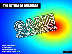 The Future of Business: Gamechangers by Peter Fisk by Peter Fisk via slideshare