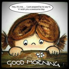 Popped In To Say Hi, Good Morning morning good morning good morning quotes good morning images Morning Memes, Good Morning Funny, Morning Greetings Quotes, Good Morning World, Good Morning Friends, Good Morning Good Night, Good Morning Wishes, Morning Messages, Morning Sayings