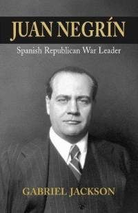 """Juan Negrín: Physiologist, Socialist and Republican War Leader. By Gabriel Jackson. Portland, Oregon: Sussex Academic Press 2010. Juan Negrín y López, the """"enigmatic"""" leader of the Spanish Republic from May 1937 until its defeat in March 1939, has not been treated kindly in many histories of the Civil War. Jackson's new sympathetic biography presents a rather different image of the Canarian university physiology professor: a highly intelligent, unassuming, and thoroughly decent man."""