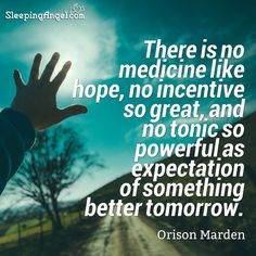 There is no medicine like hope, no incentive so great, and no tonic so powerful as expectation of something better tomorrow. Hope Quotes, Tomorrow Will Be Better, Powerful Quotes, Cool Words, Medicine, Medical, Bright Quotes