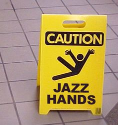 FUNNY:) Jazz Hands warning sign
