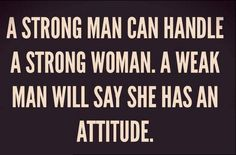 A strong woman will say she's a nightmare a strong man will tell her even nightmares are dreams!!