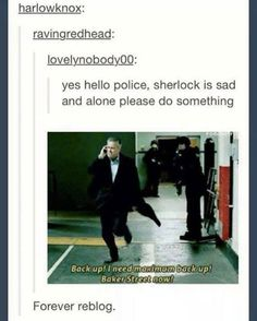 yes, hello, police? Sherlock is sad and alone, please do something!