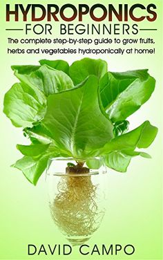 Hydroponics for Beginners: The complete step-by-step guid...