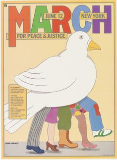Print of dove with people's legs; for rally on nuclear disarmament. Title in different colored letters: MARCH/ JUNE 12 New York/ FOR PEACE & JUSTICE. Text: TO SUPPORT / THE UNITED NATIONS / SPECIAL SESSION ON / DISARMAMENT AND / TO CALL / FOR A FREEZE AND / REDUCTION OF ALL / NUCLEAR WEAPONS / AND A TRANSFER OF / MILITARY BUDGETS / TO HUMAN NEEDS./ JUNE 12 / RALLY COMMITTEE / 853 BROADWAY / ROOM 2109 / NEW YORK, N.Y. 10003 / (212) 460- 8980
