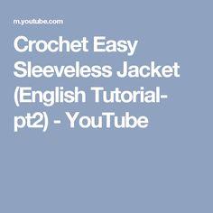 Crochet Easy Sleeveless Jacket (English Tutorial- pt2) - YouTube